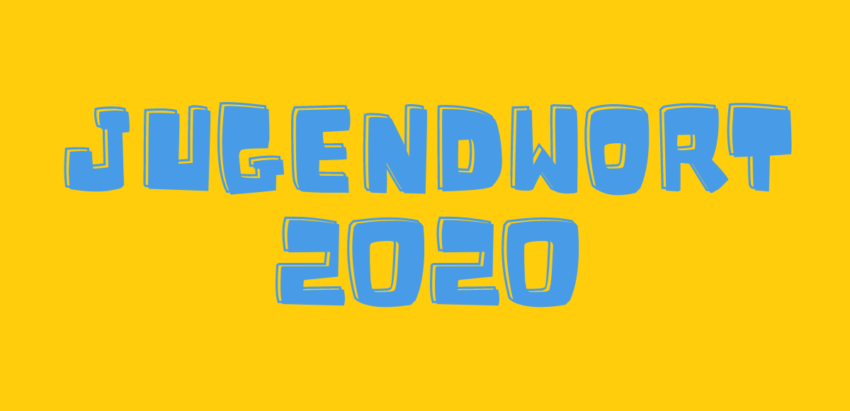 ᐅ Jugendwort 2020 8 Heisse Anwarter Auf Das Jugendwort Des Jahres